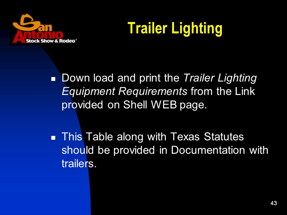 43 Trailer Lighting Down load and print the Trailer Lighting Equipment Requirements from the Link provided on Shell WEB page. This Table along with Te