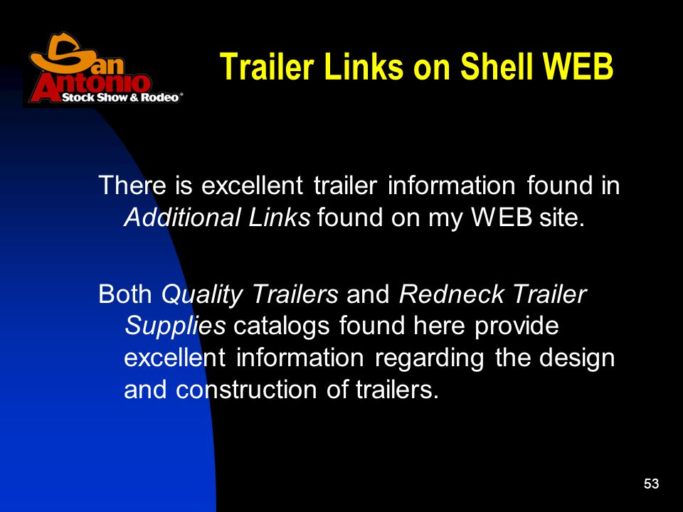 53 Trailer Links on Shell WEB There is excellent trailer information found in Additional Links found on my WEB site. Both Quality Trailers and Redneck