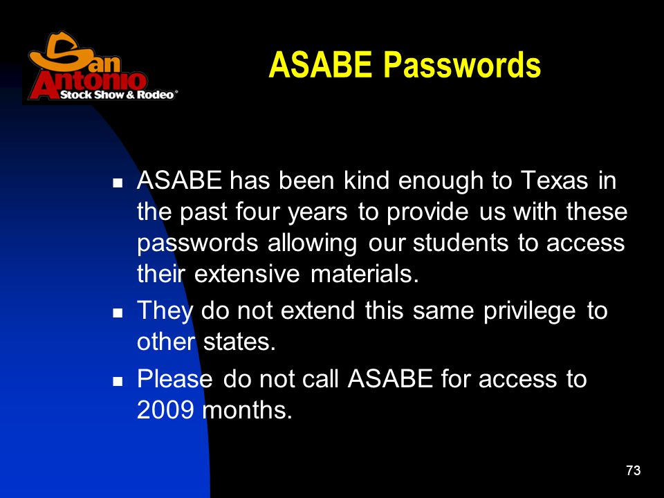73 ASABE Passwords ASABE has been kind enough to Texas in the past four years to provide us with these passwords allowing our students to access their extensive materials.