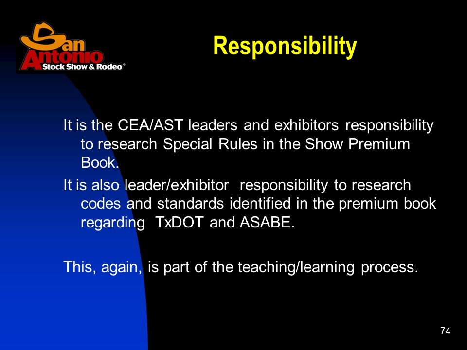 74 Responsibility It is the CEA/AST leaders and exhibitors responsibility to research Special Rules in the Show Premium Book. It is also leader/exhibi