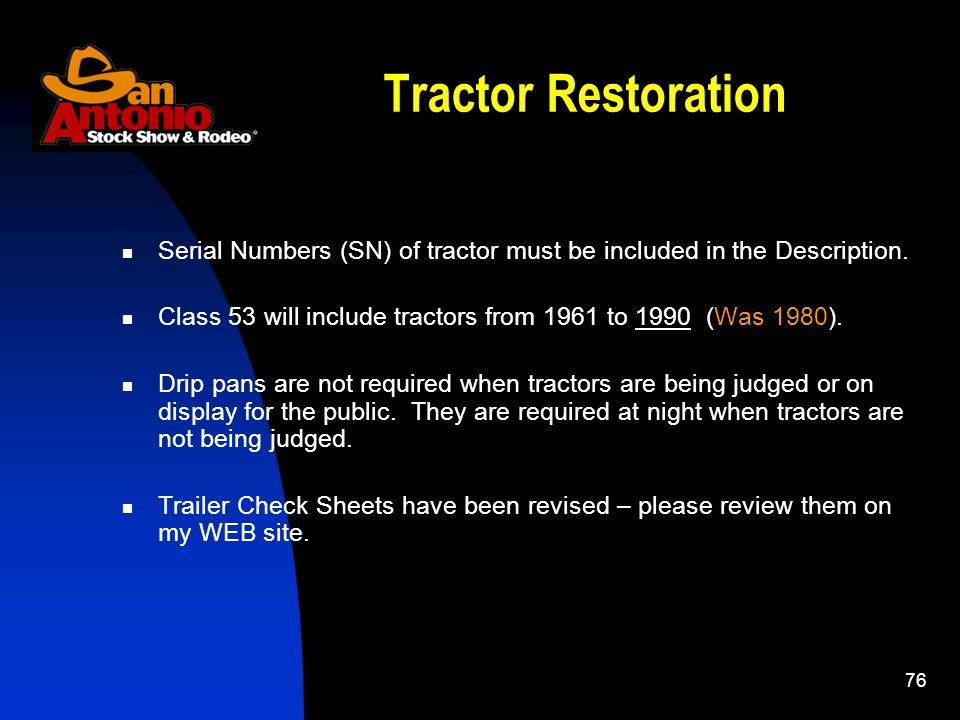 76 Tractor Restoration Serial Numbers (SN) of tractor must be included in the Description. Class 53 will include tractors from 1961 to 1990 (Was 1980)