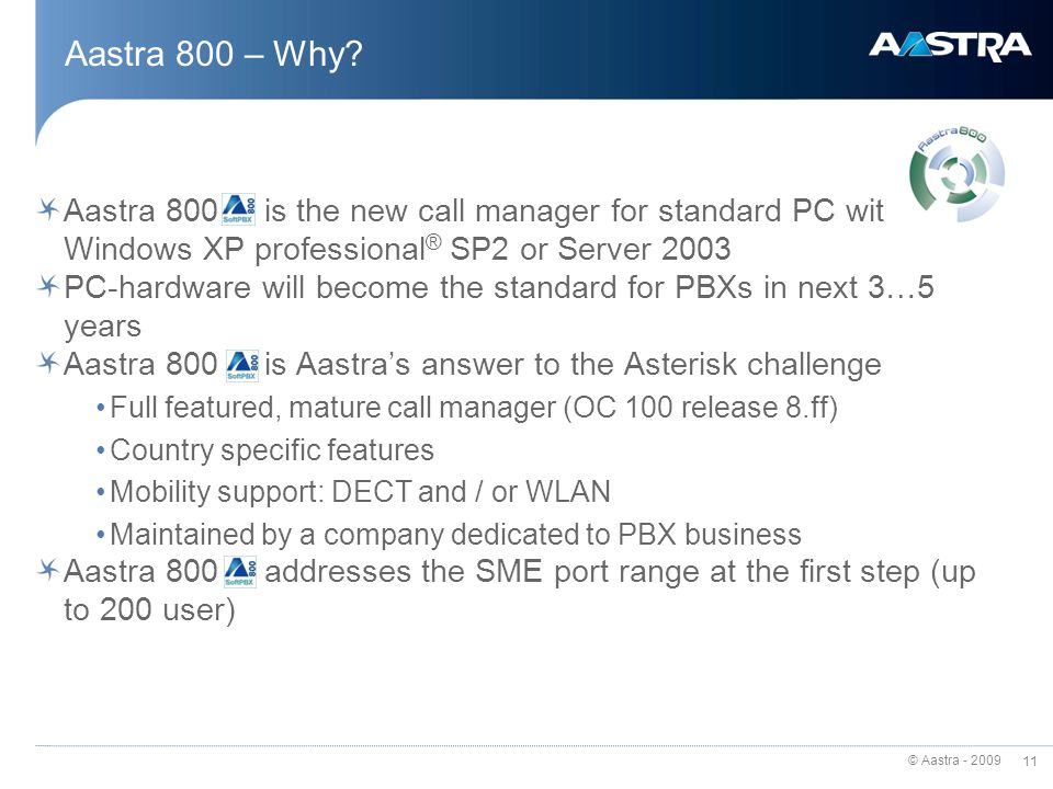 © Aastra - 2009 Aastra 800 More than only another Soft-PBX The OpenCom 100 for your server