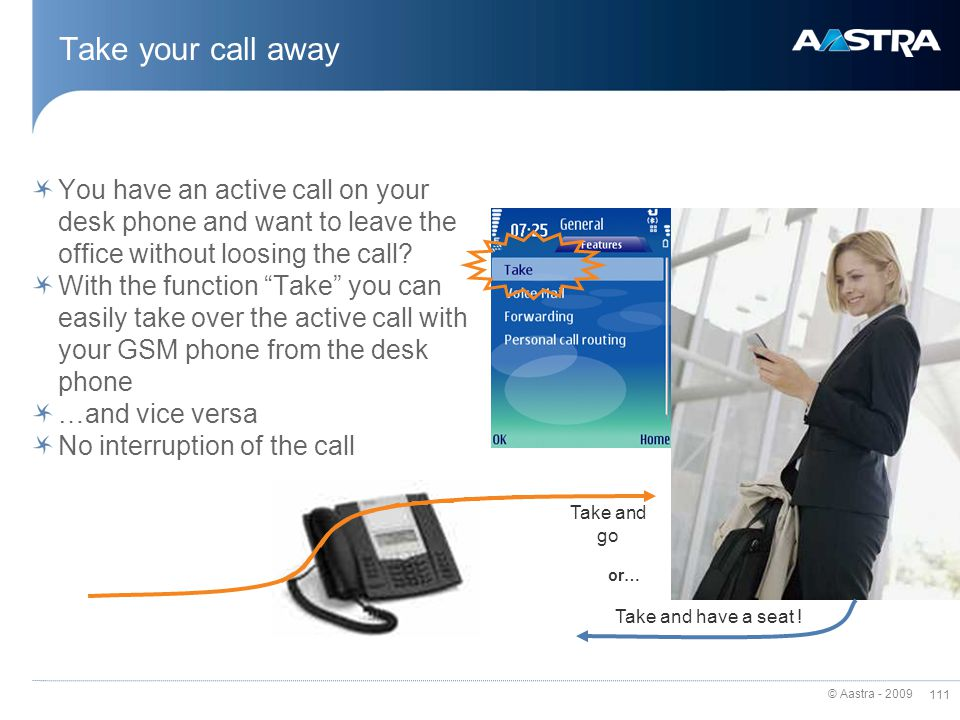 © Aastra - 2009 110 Aastras FMC client – how does it work? sales guy John with his GSM phone (088) 2778855 PSTN GSM …calls his colleague +41 44 3306 2
