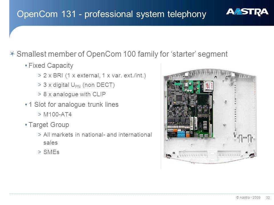 © Aastra - 2009 31 OpenCom 100 Overview OpenCom 130 OpenCom 150 OpenCom 510 41286481632 Subscribers IP- Phones IP- Phones OpenCom 131 OpenCom X320 IP- Phones IP- Phones