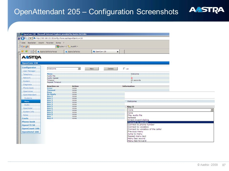 © Aastra - 2009 86 OpenAttendant 205 Up to 5 parallel Auto-Attendant-Systems Easy configuration with web browser Up to 50 menus – multiple usable Menu