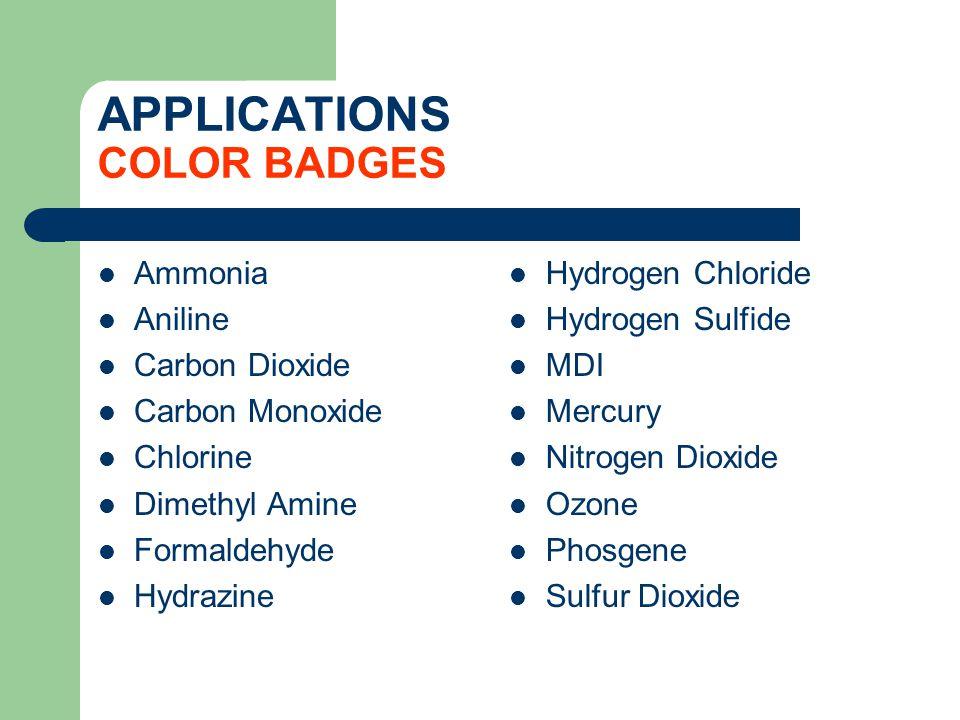 APPLICATIONS COLOR BADGES Ammonia Aniline Carbon Dioxide Carbon Monoxide Chlorine Dimethyl Amine Formaldehyde Hydrazine Hydrogen Chloride Hydrogen Sul