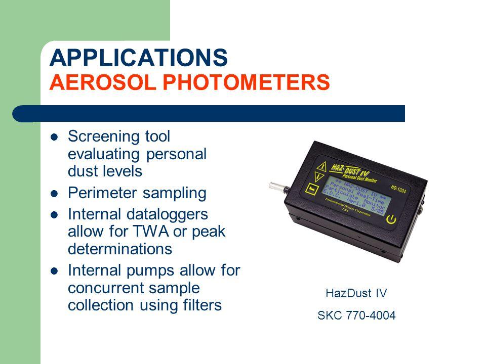 APPLICATIONS AEROSOL PHOTOMETERS Screening tool evaluating personal dust levels Perimeter sampling Internal dataloggers allow for TWA or peak determin