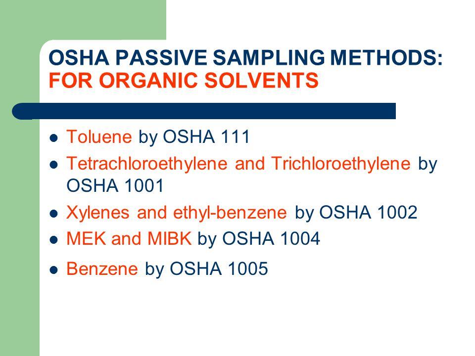 OSHA PASSIVE SAMPLING METHODS: FOR ORGANIC SOLVENTS Toluene by OSHA 111 Tetrachloroethylene and Trichloroethylene by OSHA 1001 Xylenes and ethyl-benze