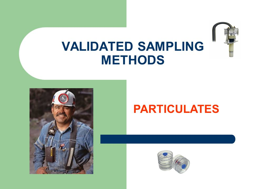 VALIDATED SAMPLING METHODS PARTICULATES