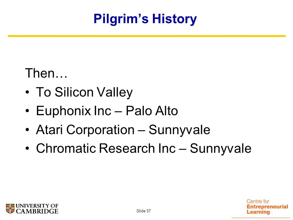 Slide 56 Pilgrims History Born Cambridge 1967 Educated London & Cambridge BSc Computer Engineering Early work - Cambridge & Oxford