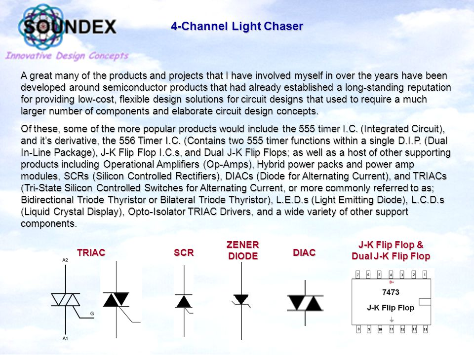 4-Channel Light Chaser While this 4-Channel Light Chaser was originally requested by a client and went through the entire design, development, and all phases of good project management, it was never fully developed into a working, finished prototype, as the client changed their mind at the last moment, and decided to purchase a similar device from a national stage production company.