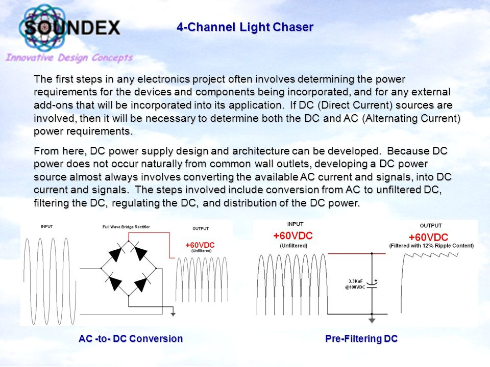 4-Channel Light Chaser The first steps in any electronics project often involves determining the power requirements for the devices and components being incorporated, and for any external add-ons that will be incorporated into its application.