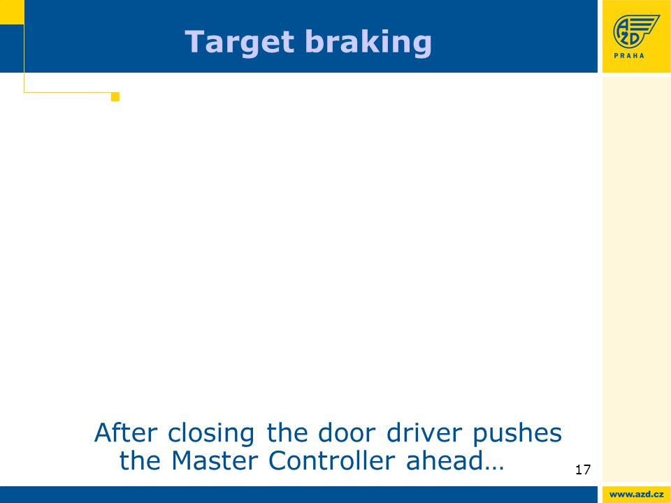 ATO AVV presentation 09/200917 Target braking After closing the door driver pushes the Master Controller ahead…