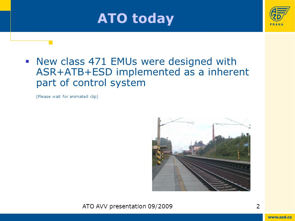 ATO AVV presentation 09/20092 ATO today New class 471 EMUs were designed with ASR+ATB+ESD implemented as a inherent part of control system (Please wai
