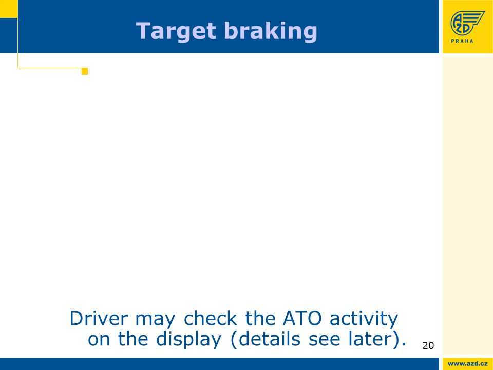 ATO AVV presentation 09/200920 Target braking Driver may check the ATO activity on the display (details see later).