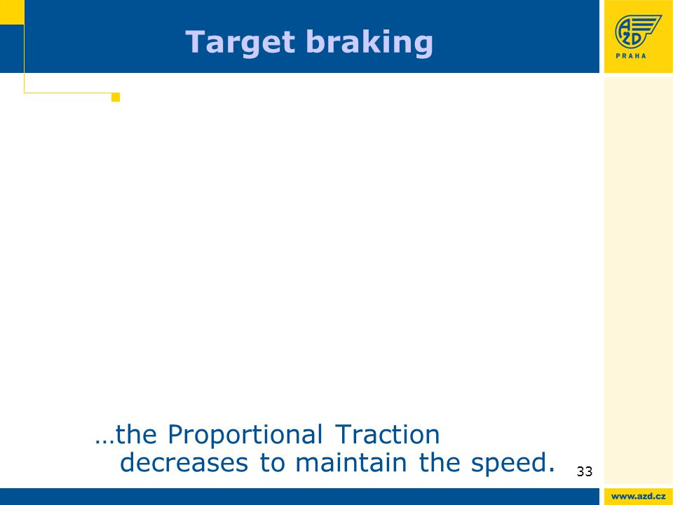 ATO AVV presentation 09/200933 Target braking …the Proportional Traction decreases to maintain the speed.