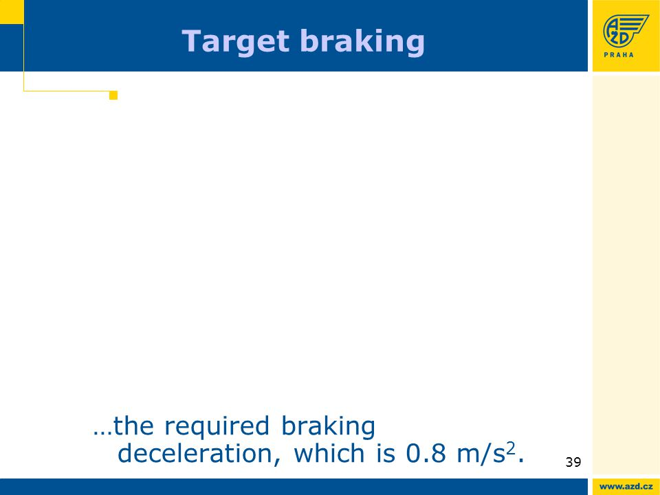 ATO AVV presentation 09/200939 Target braking …the required braking deceleration, which is 0.8 m/s 2.
