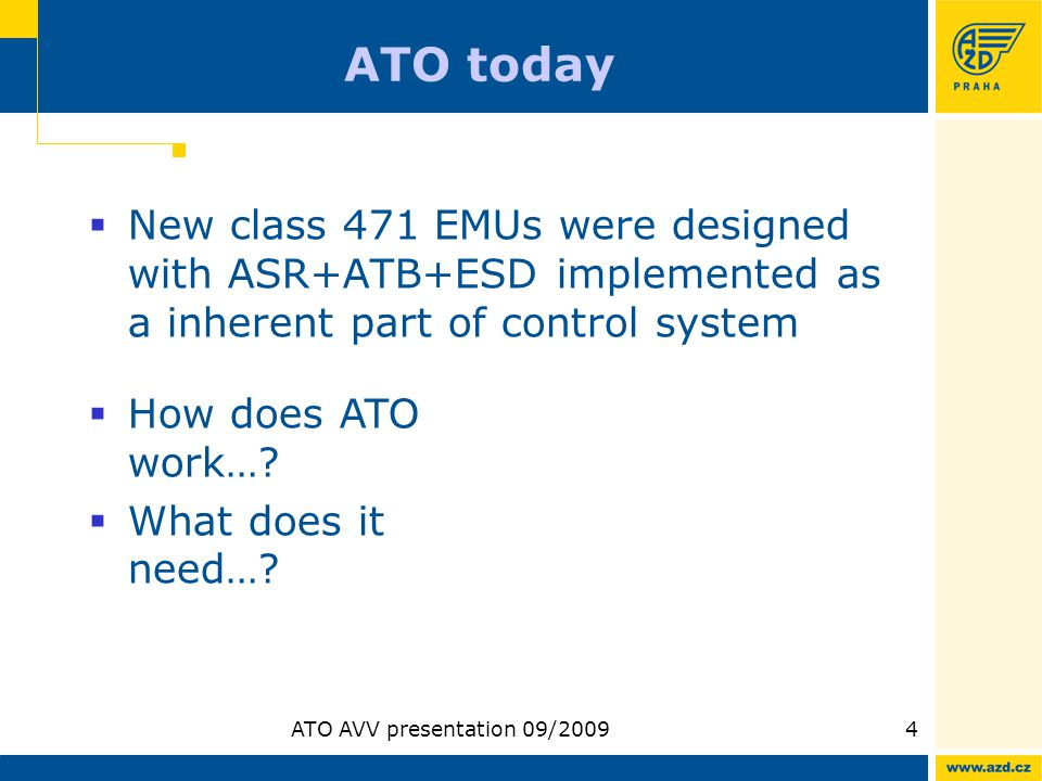 ATO AVV presentation 09/20094 ATO today New class 471 EMUs were designed with ASR+ATB+ESD implemented as a inherent part of control system How does AT