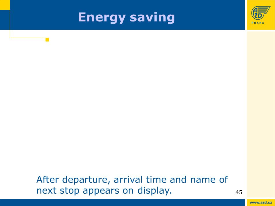 ATO AVV presentation 09/200945 Energy saving After departure, arrival time and name of next stop appears on display.