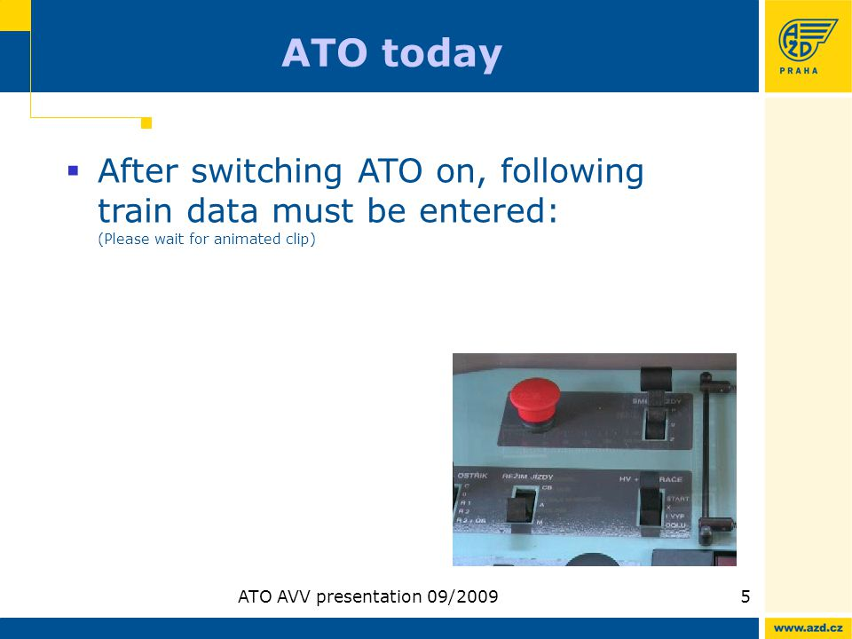 ATO AVV presentation 09/20095 ATO today After switching ATO on, following train data must be entered: (Please wait for animated clip)