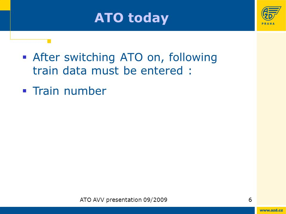 ATO AVV presentation 09/20096 ATO today After switching ATO on, following train data must be entered : Train number