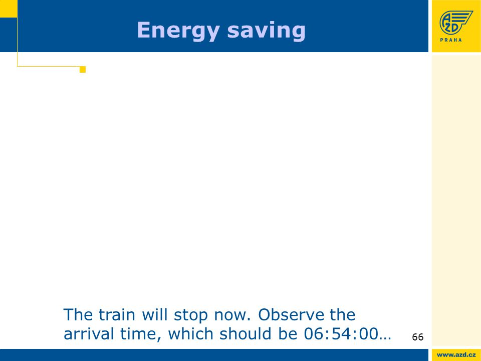 ATO AVV presentation 09/200966 Energy saving The train will stop now. Observe the arrival time, which should be 06:54:00…