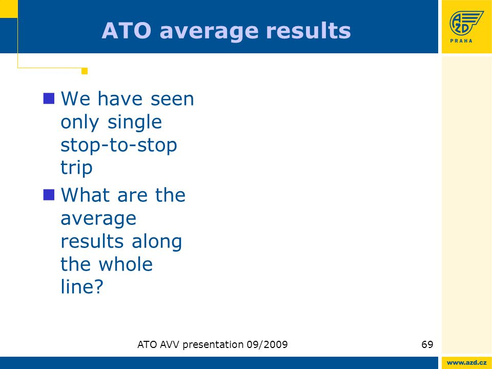ATO AVV presentation 09/200969 ATO average results We have seen only single stop-to-stop trip What are the average results along the whole line?
