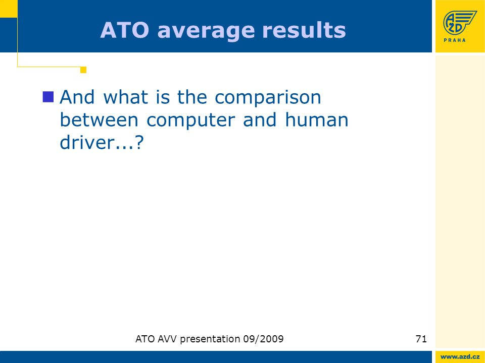ATO AVV presentation 09/200971 ATO average results And what is the comparison between computer and human driver...?