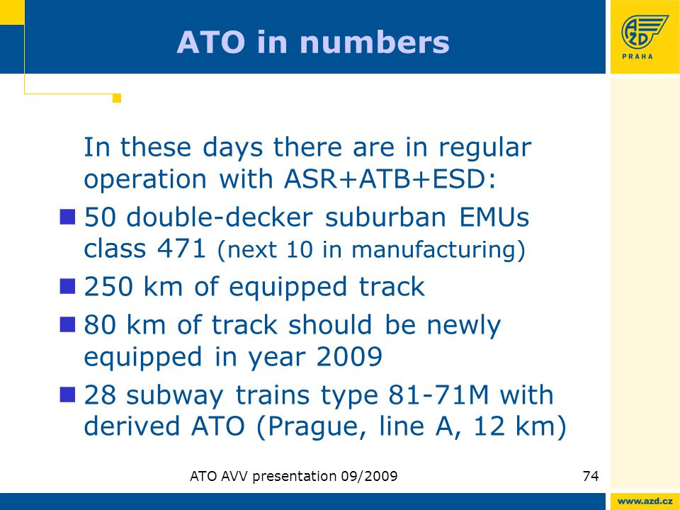ATO AVV presentation 09/200974 ATO in numbers In these days there are in regular operation with ASR+ATB+ESD: 50 double-decker suburban EMUs class 471