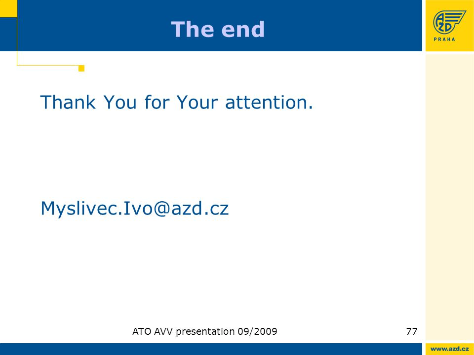 ATO AVV presentation 09/200977 The end Thank You for Your attention. Myslivec.Ivo@azd.cz