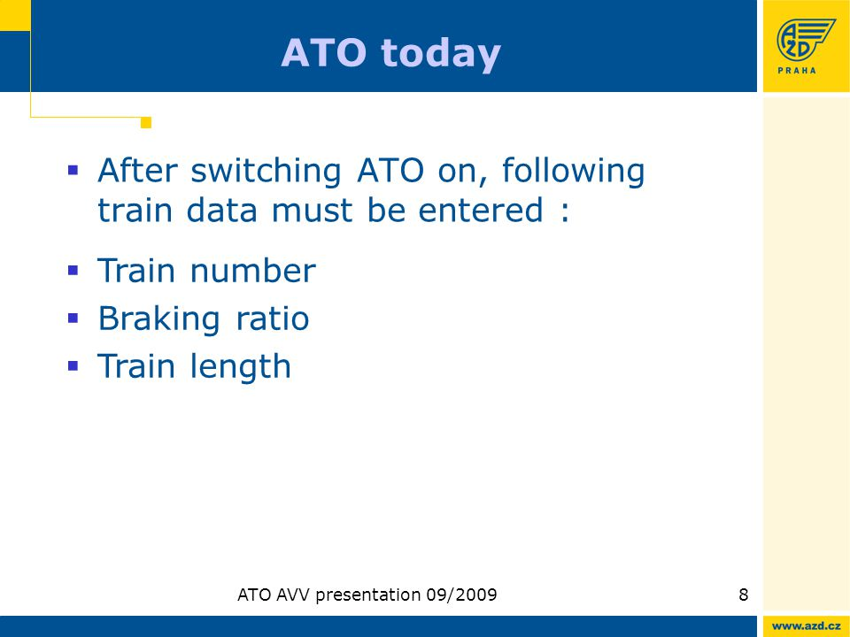 ATO AVV presentation 09/20098 ATO today After switching ATO on, following train data must be entered : Train number Braking ratio Train length