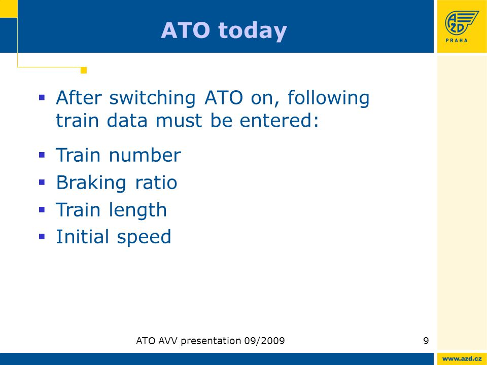 ATO AVV presentation 09/20099 ATO today After switching ATO on, following train data must be entered: Train number Braking ratio Train length Initial