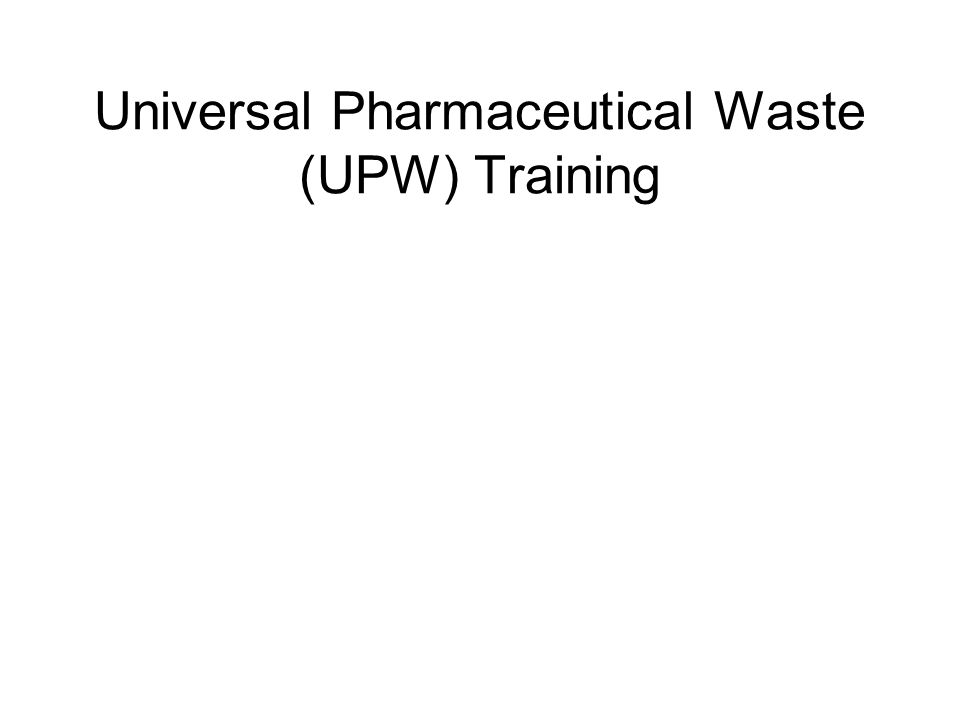 UPW Training Requirements (62- 730.186(9) Florida Administrative Code) (9) A handler shall ensure that all employees handling or managing universal pharmaceutical waste successfully complete a program of classroom instruction or on-the-job training.