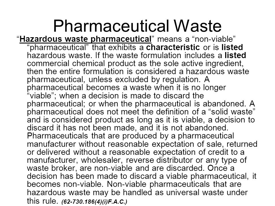 Universal Waste Mercury Containing Devices Fluorescent Lamps Batteries Electronic Devices Pharmaceuticals (Florida & Michigan) Universal Waste must first be regulated under RCRA before it is considered for regulation under universal waste guidelines.