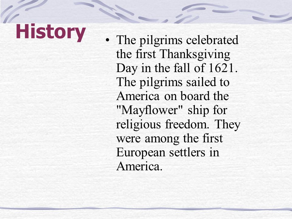 History The pilgrims celebrated the first Thanksgiving Day in the fall of 1621. The pilgrims sailed to America on board the