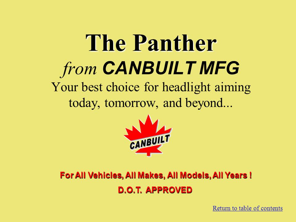 The Panther The Panther from CANBUILT MFG Your best choice for headlight aiming today, tomorrow, and beyond... Return to table of contents For All Veh