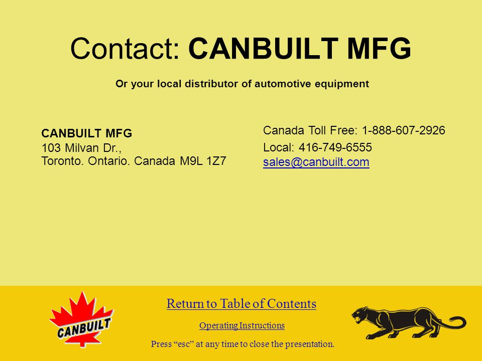 Contact: CANBUILT MFG CANBUILT MFG 103 Milvan Dr., Toronto. Ontario. Canada M9L 1Z7 Canada Toll Free: 1-888-607-2926 Local: 416-749-6555 sales@canbuil
