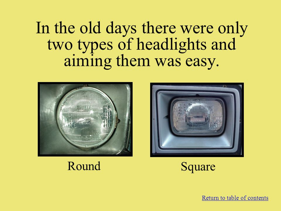Finding the center of the light There are several ways to determine the center of the headlight beam.