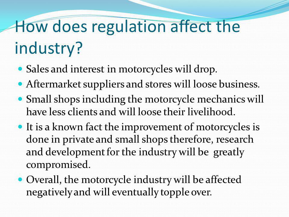 How does regulation affect the industry. Sales and interest in motorcycles will drop.