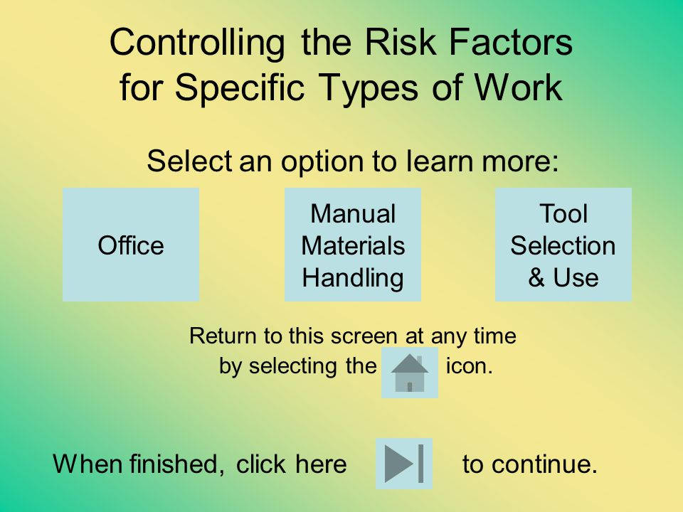 Reduce Repetitions and Automate Reduce the number of repetitions per shift –For example, improve the layout of the work station Try to semi or fully automate Material on this slide courtesy of Washington State Department of Labor and Industries