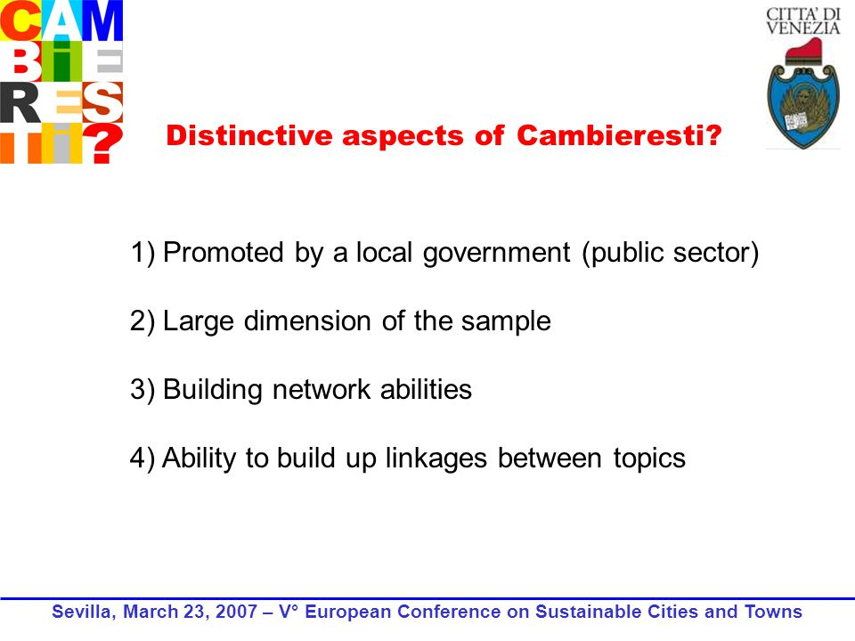 1) Promoted by a local government (public sector) 2) Large dimension of the sample 3) Building network abilities 4) Ability to build up linkages between topics Distinctive aspects of Cambieresti.