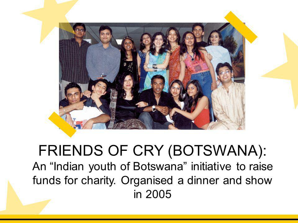 FRIENDS OF CRY (BOTSWANA): An Indian youth of Botswana initiative to raise funds for charity.