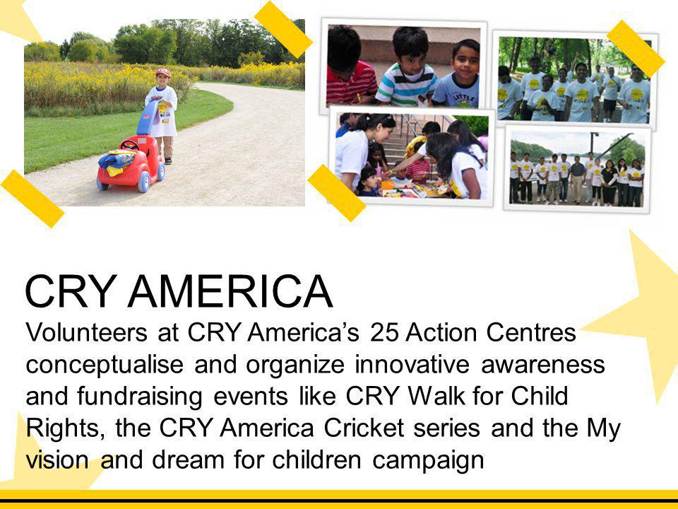 Volunteers at CRY Americas 25 Action Centres conceptualise and organize innovative awareness and fundraising events like CRY Walk for Child Rights, th