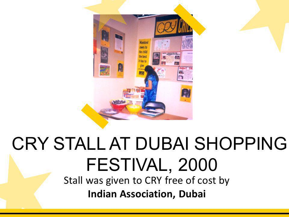 Stall was given to CRY free of cost by Indian Association, Dubai CRY STALL AT DUBAI SHOPPING FESTIVAL, 2000