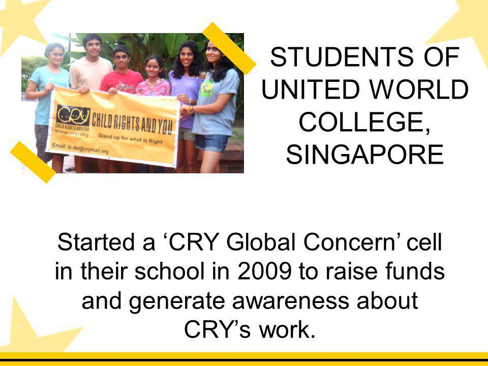 Started a CRY Global Concern cell in their school in 2009 to raise funds and generate awareness about CRYs work.