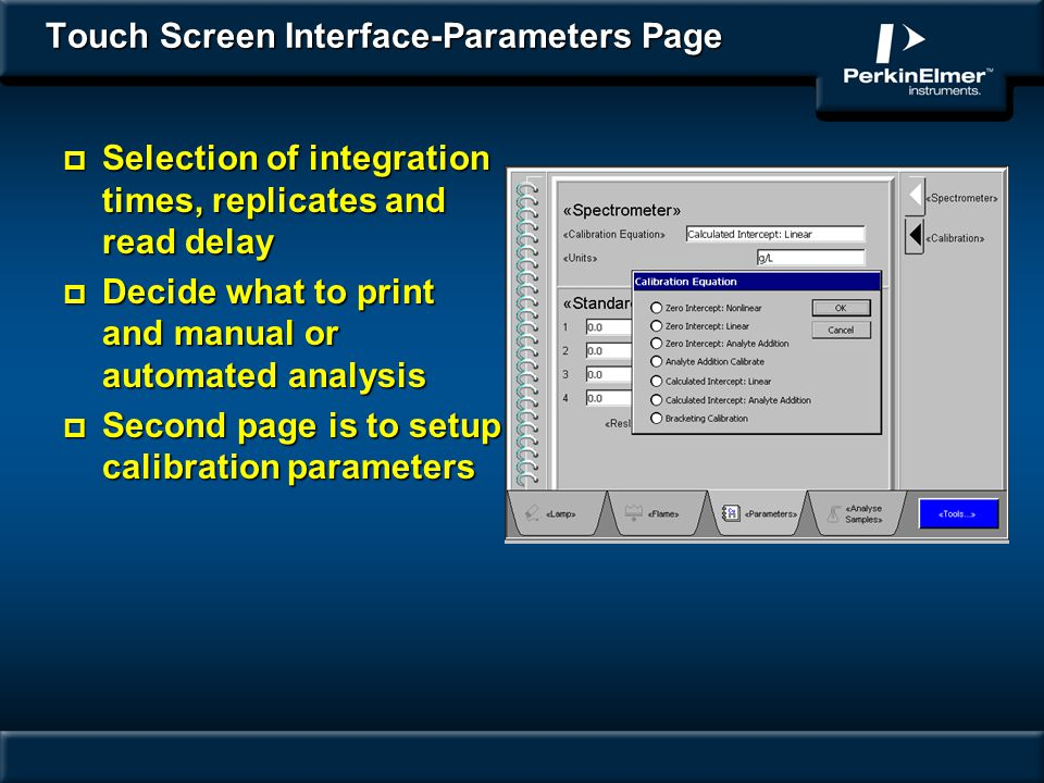 Touch Screen Interface-Parameters Page p Selection of integration times, replicates and read delay p Decide what to print and manual or automated anal