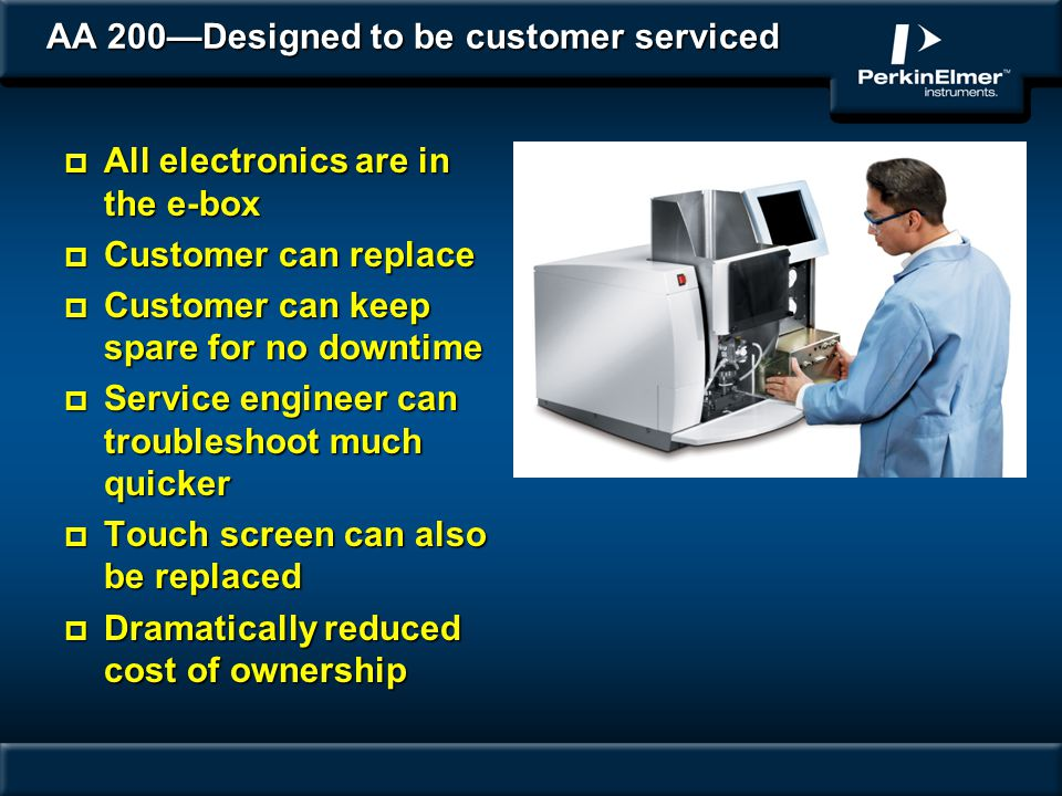 AA 200Designed to be customer serviced p All electronics are in the e-box p Customer can replace p Customer can keep spare for no downtime p Service e