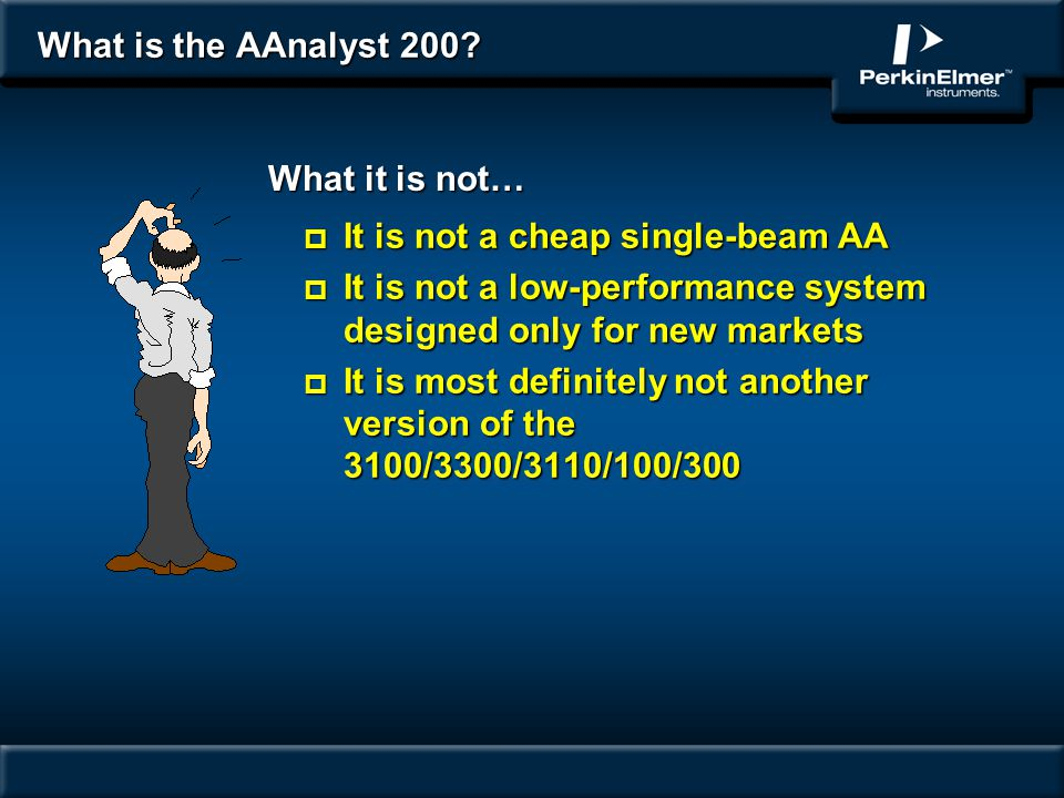 What is the AAnalyst 200? p It is not a cheap single-beam AA p It is not a low-performance system designed only for new markets p It is most definitel