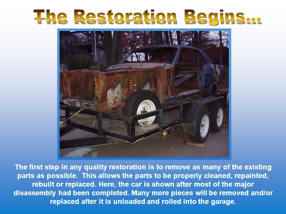 The first step in any quality restoration is to remove as many of the existing parts as possible. This allows the parts to be properly cleaned, repain