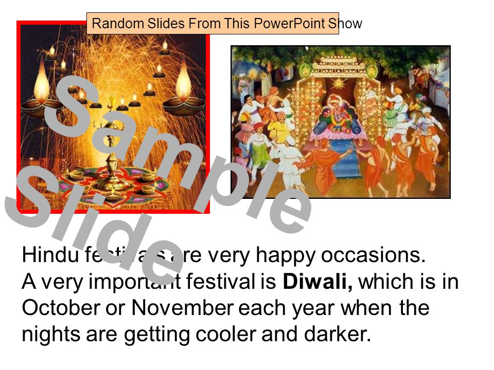 Hindu festivals are very happy occasions. A very important festival is Diwali, which is in October or November each year when the nights are getting c